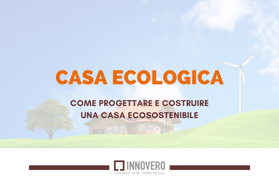Casa ecologica: come progettare e costruire una casa ecosostenibile